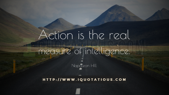 Action is the real measure of intelligence