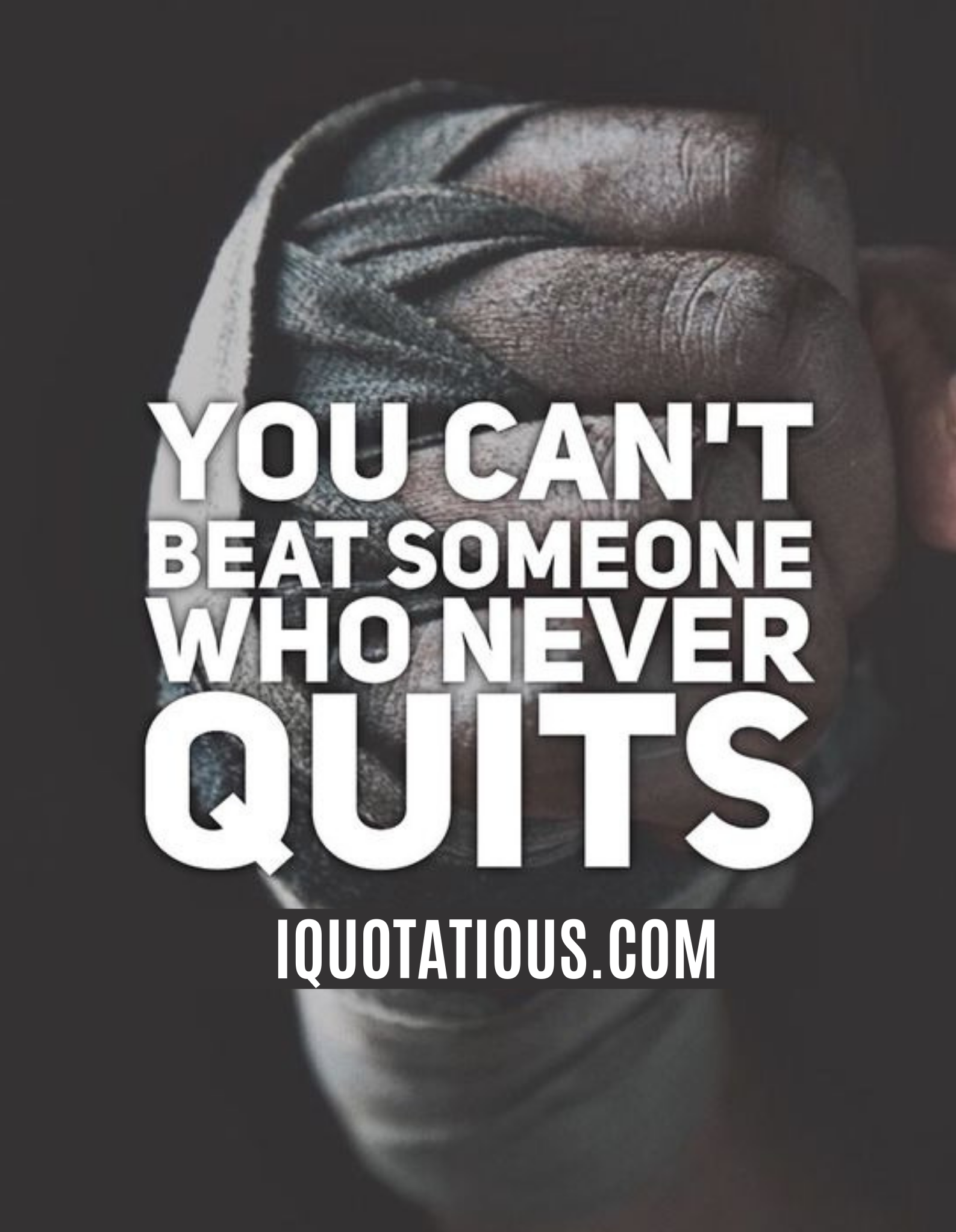 You can't beat someone who never quits.