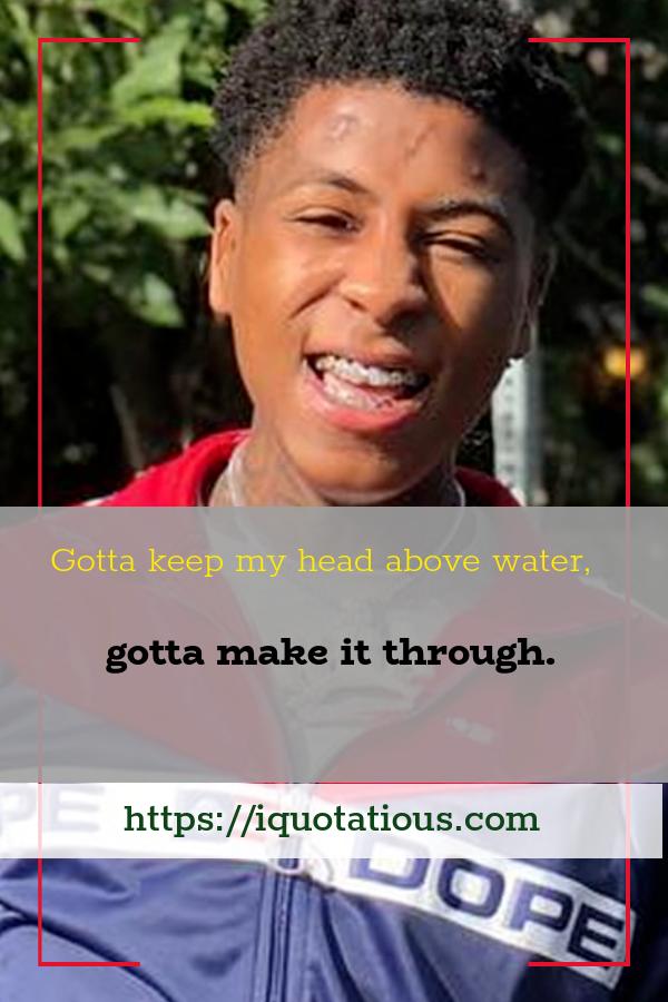 Gotta keep my head above water